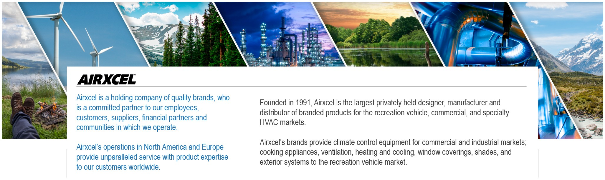 Airxcel is the largest privately held designer, manufacturer and distributor of brand products for the recreation vehicle, commercial, and specialty HVAC markets.